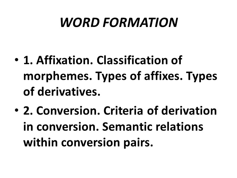 WORD FORMATION 1  Affixation  Classification of morphemes  Types