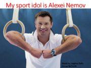 My sport idol is Alexei Nemov Made by