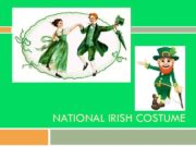 NATIONAL IRISH COSTUME When most people think