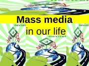 Mass media  in our life  Mass