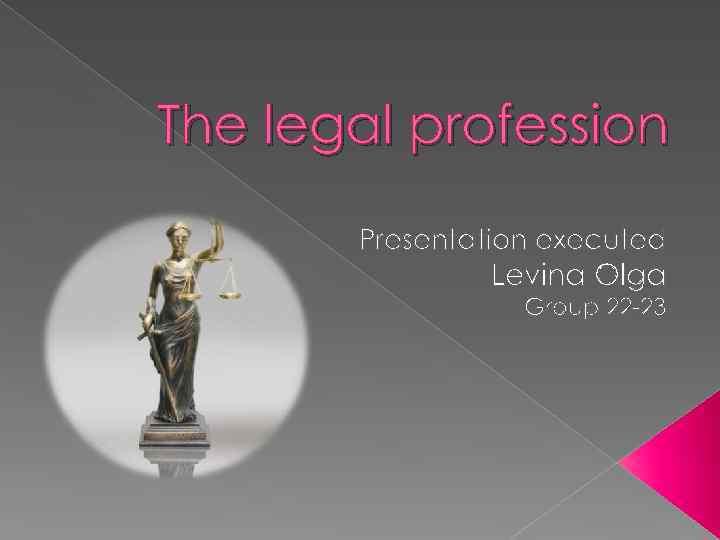 the legal profession presentation executed levina olga group