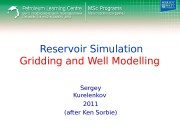 Reservoir Simulation Gridding and Well Modelling Sergey Kurelenkov