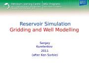Reservoir Simulation Gridding and Well Modelling Sergey Kurelenkov
