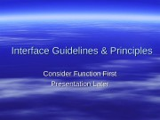 Interface Guidelines & Principles Consider Function First Presentation
