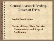 General Livestock Feeding. Classes of Feeds Classifications Classes