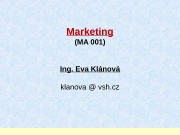 Marketing (MA 001)  Ing. Eva Klánová klanova