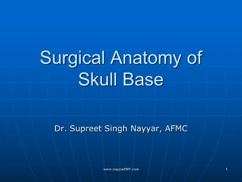 Surgical Anatomy of Skull Base Dr. Supreet Singh