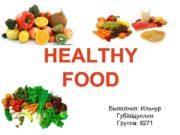 HEALTHY FOOD Выполнил Ильнур Губайдуллин Группа 6271