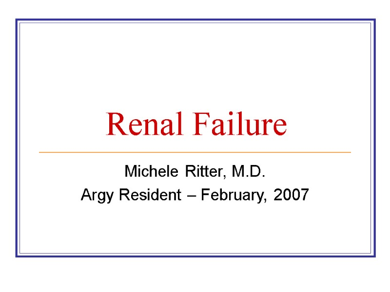 Acute and chronic renal failure.