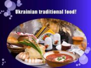 Ukrainian traditional food Food is an important