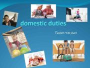 domestic duties Fasten we start wash the