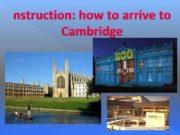 nstruction how to arrive to Cambridge Cambridge