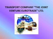 TRANSPORT COMPANY THE JOINT VENTURE EUROTRADE LTD