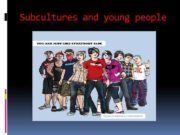 Subcultures and young people A subculture is