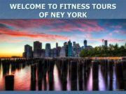 WELCOME TO FITNESS TOURS OF NEY YORK Fitness