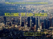 WELCOME TO LOS-ANGELES Student of group 1417 GTF: