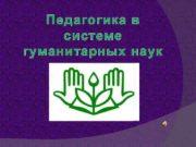 Педагогика в системе гуманитарных наук Педагогика должна