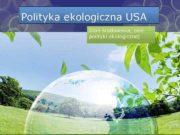 Polityka ekologiczna USA Stan środowiska cele polityki ekologicznej