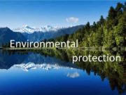 Environmental protection Our civilization has gone so