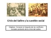 Crisis del Salitre y la cuestión social Objetivo: