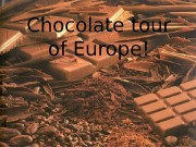 Chocolate  tour  of  Europe!