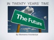 IN TWENTY YEARS TIME By Mareseva Anastasiya