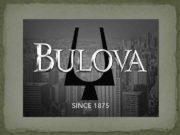 История бренда BULOVA Since 1875 История этого