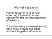 Market research is to do with collecting information