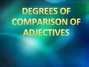 DEGREES OF COMPARISON OF ADJECTIVES Прилагательным называется