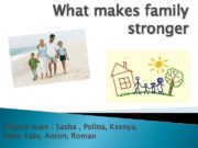 What makes family stronger Project team Sasha