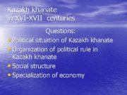Kazakh khanate in XVI-XVII centuries Questions Political