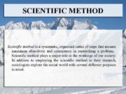 SCIENTIFIC METHOD Scientific method is a systematic organized