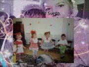 My friend Sveta She has