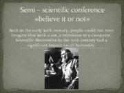 Semi scientific conference believe it or not