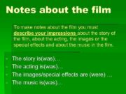 Notes about the film To make notes about