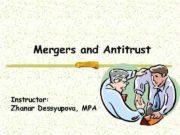 Mergers and Antitrust Instructor Zhanar Dessyupova MPA