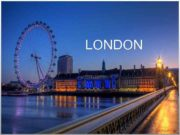LONDON London is the capital of Great