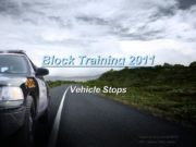 Block Training 2011 Vehicle Stops Created by Kerry