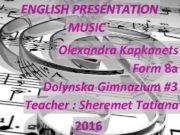 ENGLISH PRESENTATION MUSIC Olexandra Kapkanets Form 8 a