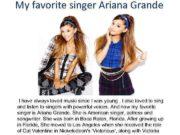 My favorite singer Ariana Grande I have always
