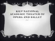 KIEV NATIONAL ACADEMIC THEATER OF OPERA AND BALLET