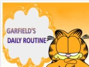 GARFIELD'S DAILY ROUTINE Everyday Garfield wakes up at