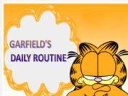 GARFIELD'S DAILY ROUTINE Everyday Garfield wakes up at