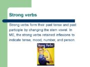 Strong verbs Strong verbs form their past tense