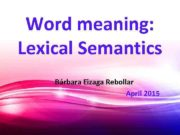 Word meaning Lexical Semantics Bárbara Eizaga Rebollar April