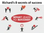 Richard's 8 secrets of success  Can you