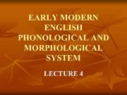 EARLY MODERN ENGLISH PHONOLOGICAL AND MORPHOLOGICAL SYSTEM LECTURE