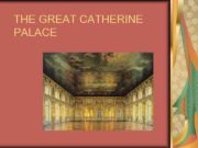 THE GREAT CATHERINE PALACE GENERAL INFORMATION The