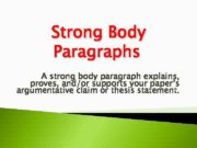 Strong Body Paragraphs A strong body paragraph explains
