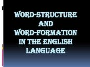 WORD-STRUCTURE AND WORD-FORMATION IN THE ENGLISH LANGUAGE